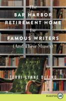 Media Cover for Bar Harbor Retirement Home for Famous Writers (and Their Muses) : A Novel
