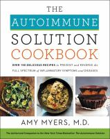 Media Cover for Autoimmune Solution Cookbook : Over 150 Delicious Recipes to Prevent and Reverse the Full Spectrum of Inflammatory Symptoms and Diseases