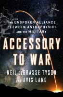 Media Cover for Accessory to War : The Unspoken Alliance Between Astrophysics and the Military