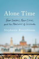 Media Cover for Alone Time : Four Seasons, Four Cities, and the Pleasures of Solitude
