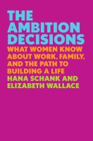 Media Cover for Ambition Decisions : What Women Know about Work, Family, and the Crooked Path to Building a Life