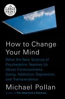 Media Cover for How to Change Your Mind : What the New Science of Psychedelics Teaches Us about Consciousness, Dying, Addiction, Depression, and Transcendence