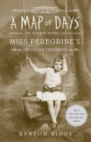 Media Cover for A Map of Days : The Fourth Novel Miss Peregrine's Peculiar Children.