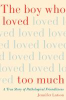 Media Cover for Boy Who Loved Too Much : A True Story of Pathological Friendliness