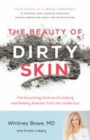 Media Cover for Beauty of Dirty Skin : The Surprising Science of Looking and Feeling Radiant from the Inside Out
