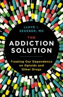 Media Cover for Addiction Solution : How to Treat Our Dependence on Opioids and Other Drugs
