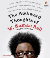 Media Cover for Awkward Thoughts of W. Kamau Bell : Tales of a 6' 4 , African American, Heterosexual, Cisgender, Left-Leaning, Asthmatic, Black and Proud Blerd, Mama's Boy, Dad, and Stand-Up Comedian [sound recording