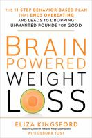 Media Cover for Brain-Powered Weight Loss : The 10-Step Behavior-Based Plan That Ends Addictive Eating and Leads to Dropping Unwanted Pounds for Good
