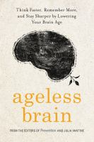 Media Cover for Ageless Brain : Think Faster, Remember More, and Stay Sharper by Lowering Your Brain Age