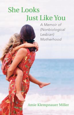 She Looks Just Like You: A Memoir of (Nonbiological Lesbian) Motherhood
