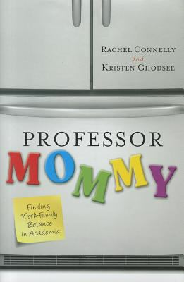 Professor mommy : finding work-family balance in academia